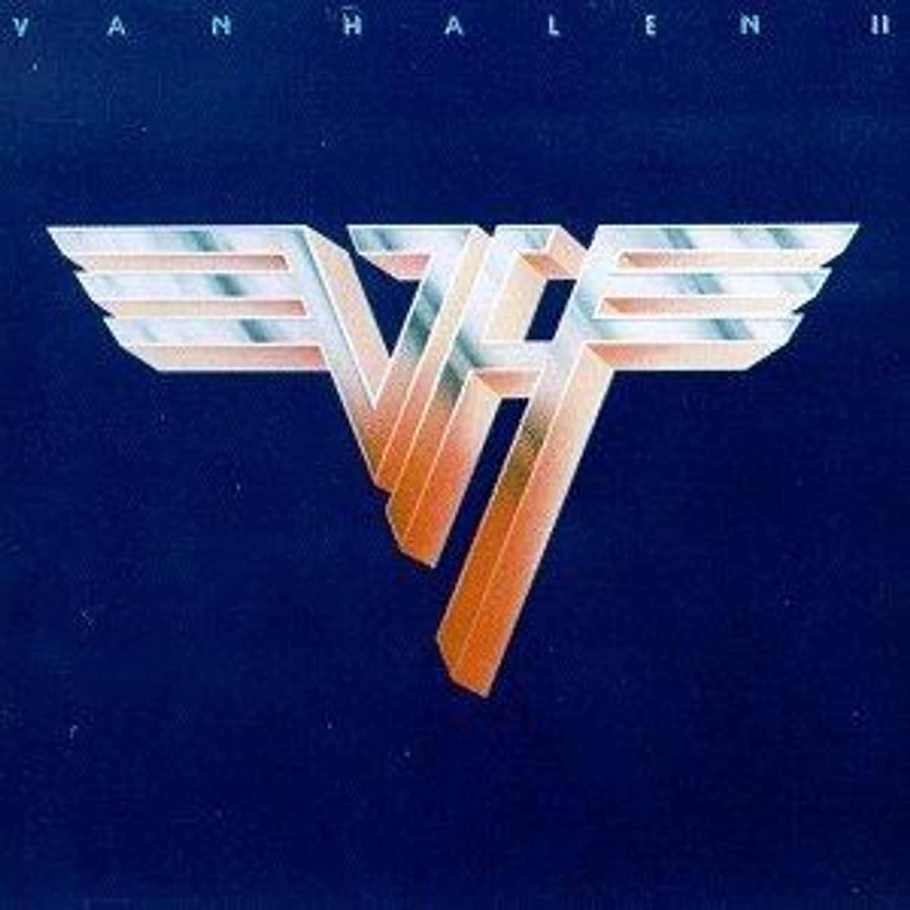 Van Halen II is listed (or ranked) 3 on the list The Best Van Halen Albums of All Time