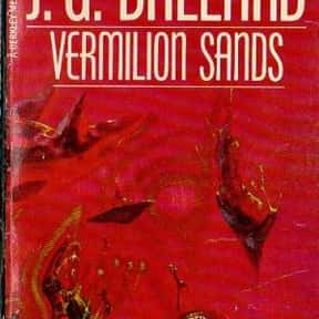 Vermilion Sands is listed (or ranked) 11 on the list The Best J. G. Ballard Books