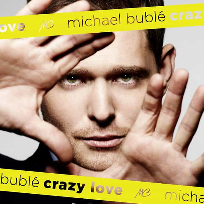 Crazy Love is listed (or ranked) 4 on the list The Best Michael Bublé Albums, Ranked