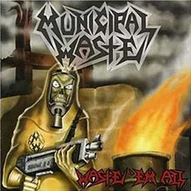Waste 'Em All is listed (or ranked) 4 on the list The Best Municipal Waste Albums of All Time