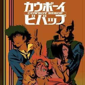 Cowboy Bebop is listed (or ranked) 23 on the list The Best Anime Series of All Time
