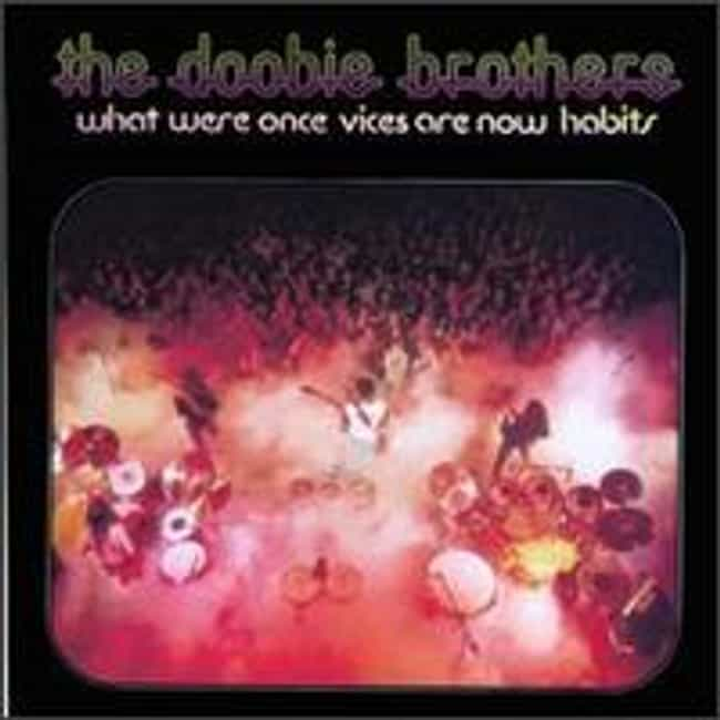 What Were Once Vices Are... is listed (or ranked) 3 on the list The Best Doobie Brothers Albums of All Time