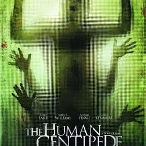 The Human Centipede (First Seq is listed (or ranked) 15 on the list The Most Gratuitous Torture P*rn Movies That Are Undeniably Sadistic