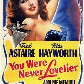 You Were Never Lovelier is listed (or ranked) 25 on the list The Best Romantic Comedies of the 1940s