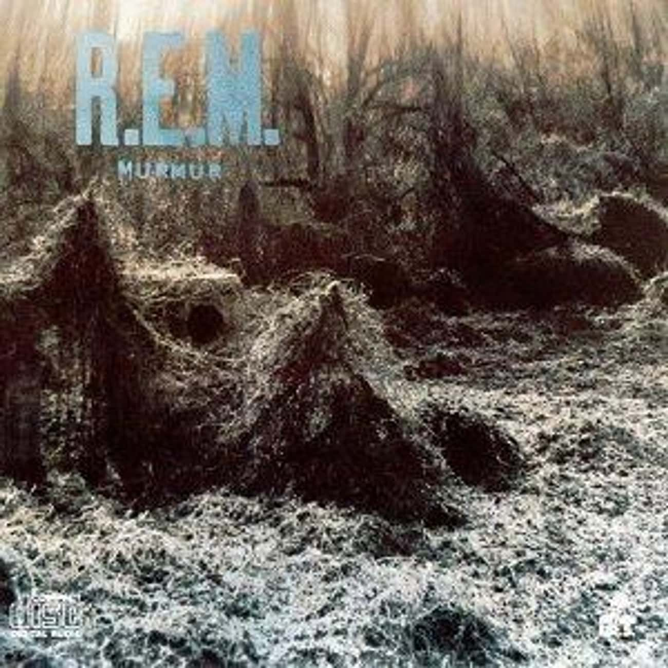 Murmur is listed (or ranked) 3 on the list The Best R.E.M. Albums of All Time