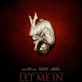 Let Me In is listed (or ranked) 25 on the list The Greatest Vampire Movies of All Time