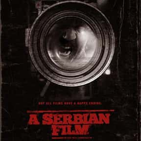 A Serbian Film is listed (or ranked) 1 on the list The Most Gratuitous Torture P*rn Movies That Are Undeniably Sadistic