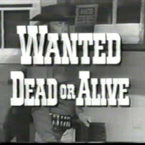 Wanted: Dead or Alive is listed (or ranked) 18 on the list The Best Western TV Shows