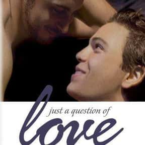 Just a Question of Love is listed (or ranked) 23 on the list The Best LGBTQ+ Themed Movies