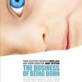The Business of Being Born is listed (or ranked) 1 on the list The Best Documentaries About Pregnancy