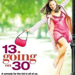 13 Going on 30 is listed (or ranked) 16 on the list The Greatest Romantic Comedies Of All Time