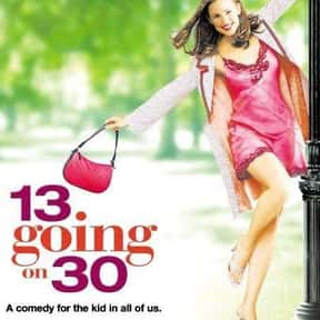 13 Going on 30 is listed (or ranked) 18 on the list The Best Movies for Young Girls