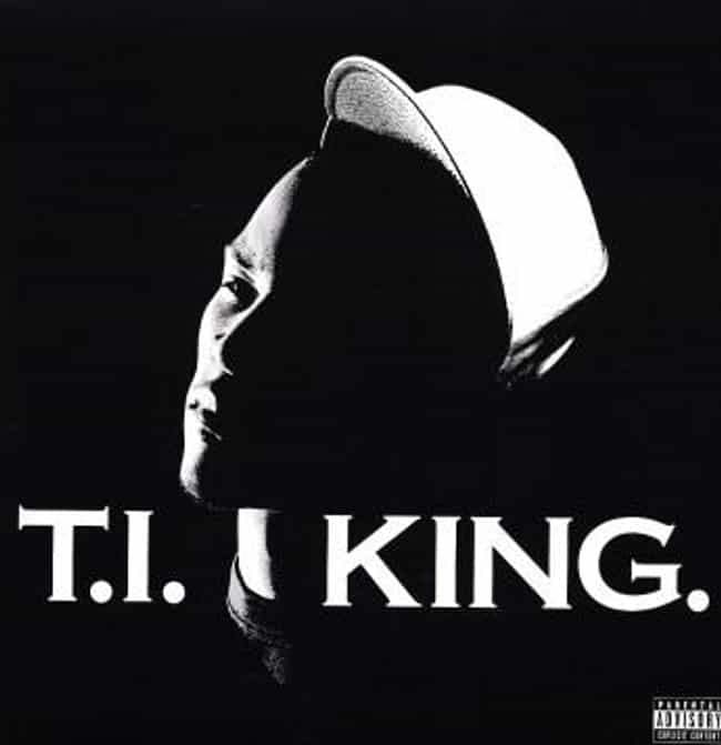 King is listed (or ranked) 1 on the list The Best T.I. Albums of All Time