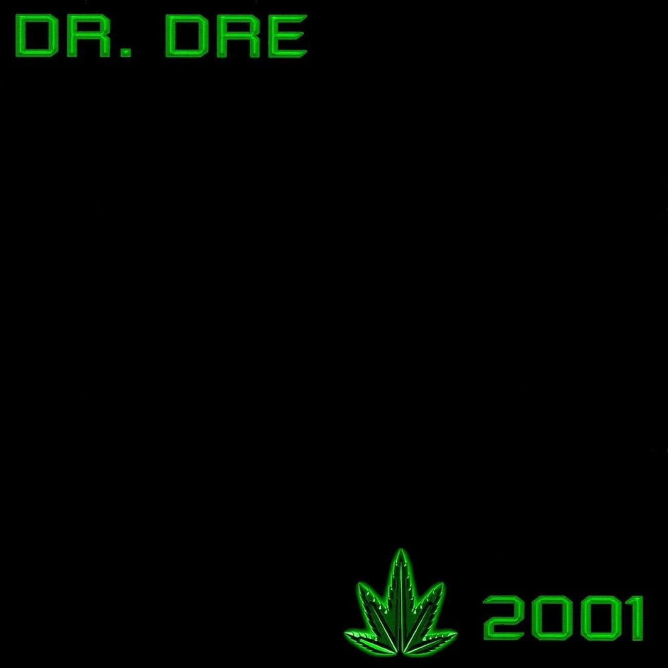 2001 is listed (or ranked) 2 on the list The Best Dr. Dre Albums, Ranked