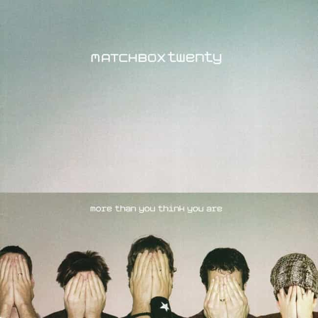 More Than You Think You ... is listed (or ranked) 3 on the list The Best Matchbox Twenty Albums, Ranked