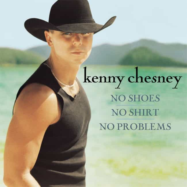 No Shoes, No Shirt, No P... is listed (or ranked) 1 on the list The Best Kenny Chesney Albums of All Time