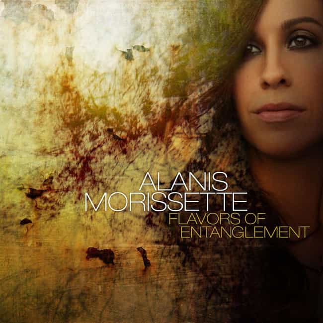 Flavors of Entanglement is listed (or ranked) 4 on the list The Best Alanis Morissette Albums, Ranked