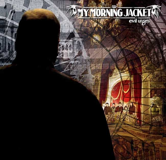 Evil Urges is listed (or ranked) 4 on the list The Best My Morning Jacket Albums, Ranked