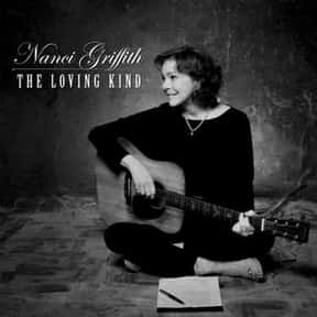 The Loving Kind is listed (or ranked) 24 on the list The Best Nanci Griffith Albums of All Time
