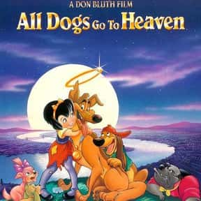 All Dogs Go to Heaven is listed (or ranked) 15 on the list The Best Animated Films Ever