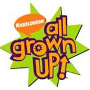 All Grown Up! is listed (or ranked) 22 on the list The Best Nickelodeon Cartoons of All Time