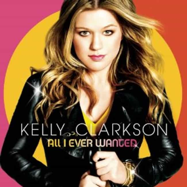 All I Ever Wanted is listed (or ranked) 4 on the list The Best Kelly Clarkson Albums of All Time