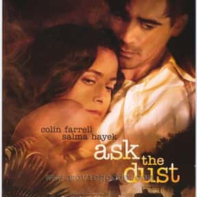 Ask the Dust is listed (or ranked) 8 on the list The Best Salma Hayek Movies