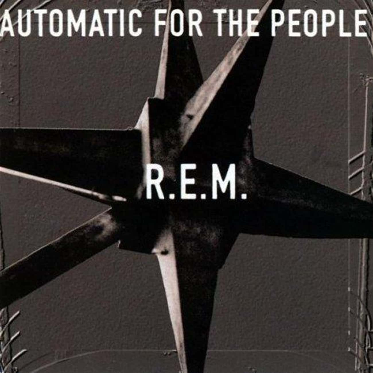 Automatic for the People is listed (or ranked) 1 on the list The Best R.E.M. Albums of All Time