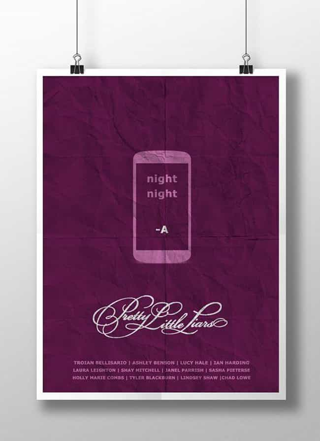 Pretty Little Liars is listed (or ranked) 3 on the list Awesome Minimalist TV Posters That Reveal Less Is More