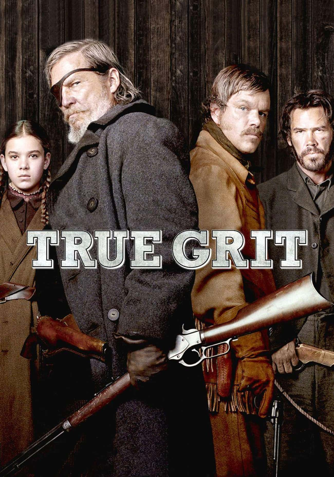 True Grit is listed (or ranked) 4 on the list The Best Recent Western TV Shows & Movies