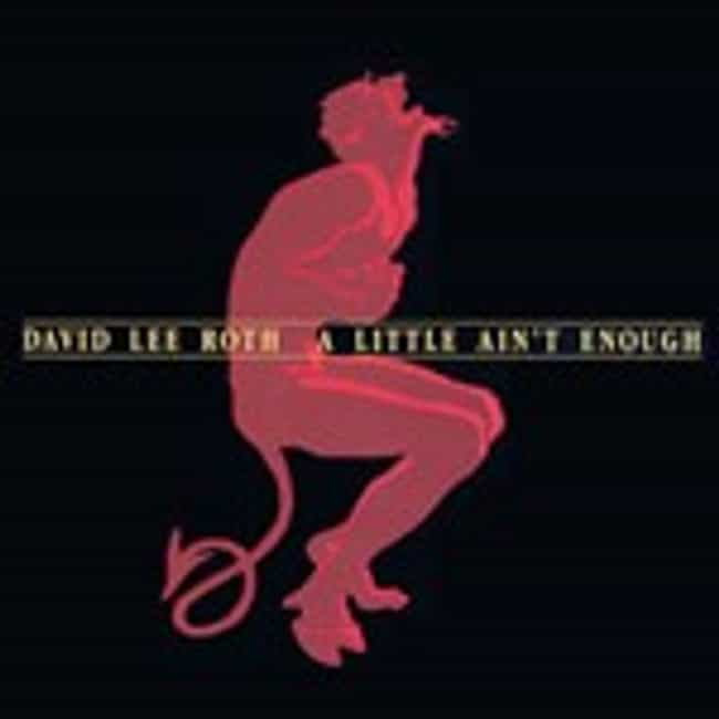A Little Ain't Enough is listed (or ranked) 2 on the list The Best David Lee Roth Albums of All Time