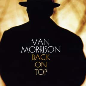Back on Top is listed (or ranked) 10 on the list The Best Van Morrison Albums of All Time