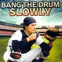 Bang the Drum Slowly is listed (or ranked) 21 on the list The All-Time Best Baseball Films
