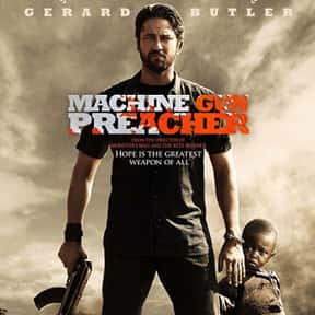 Machine Gun Preacher is listed (or ranked) 10 on the list The Best Gerard Butler Movies