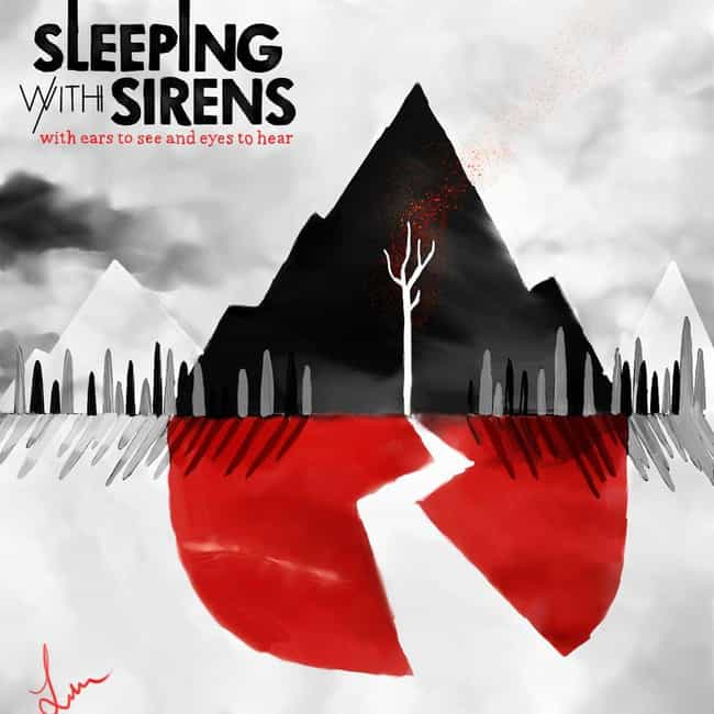 With Ears to See and Eyes to H... is listed (or ranked) 3 on the list The Best Sleeping with Sirens Albums, Ranked