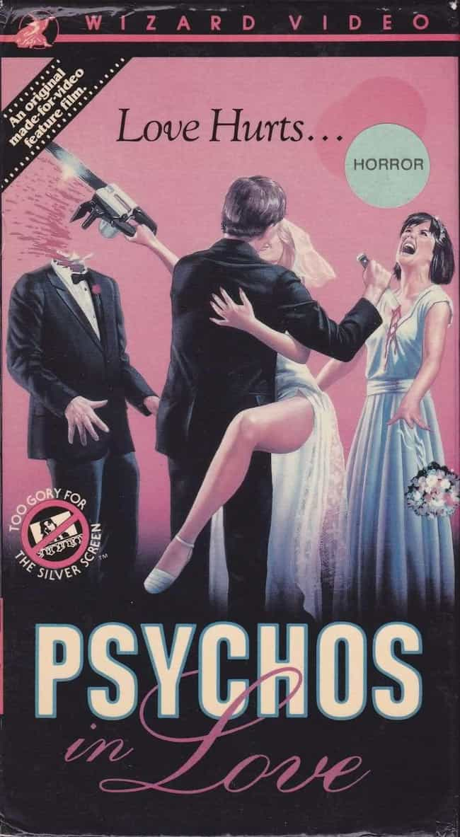 Psychos in Love is listed (or ranked) 4 on the list The Most Ridiculous VHS Covers Ever. Ever.