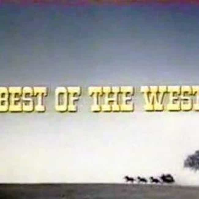 Best of the West is listed (or ranked) 3 on the list TV Shows Produced By Ed. Weinberger