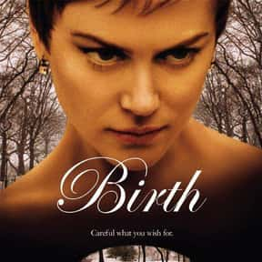 Birth is listed (or ranked) 24 on the list The Best Nicole Kidman Movies