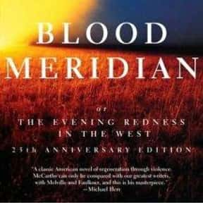 Blood Meridian is listed (or ranked) 12 on the list The Best Postmodern Novels