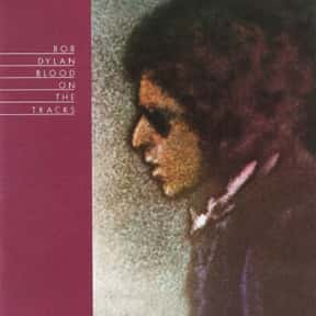 Blood on the Tracks is listed (or ranked) 1 on the list The Best Bob Dylan Albums of All Time