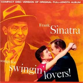 Songs for Swingin' Lovers is listed (or ranked) 2 on the list The Best Frank Sinatra Albums of All Time