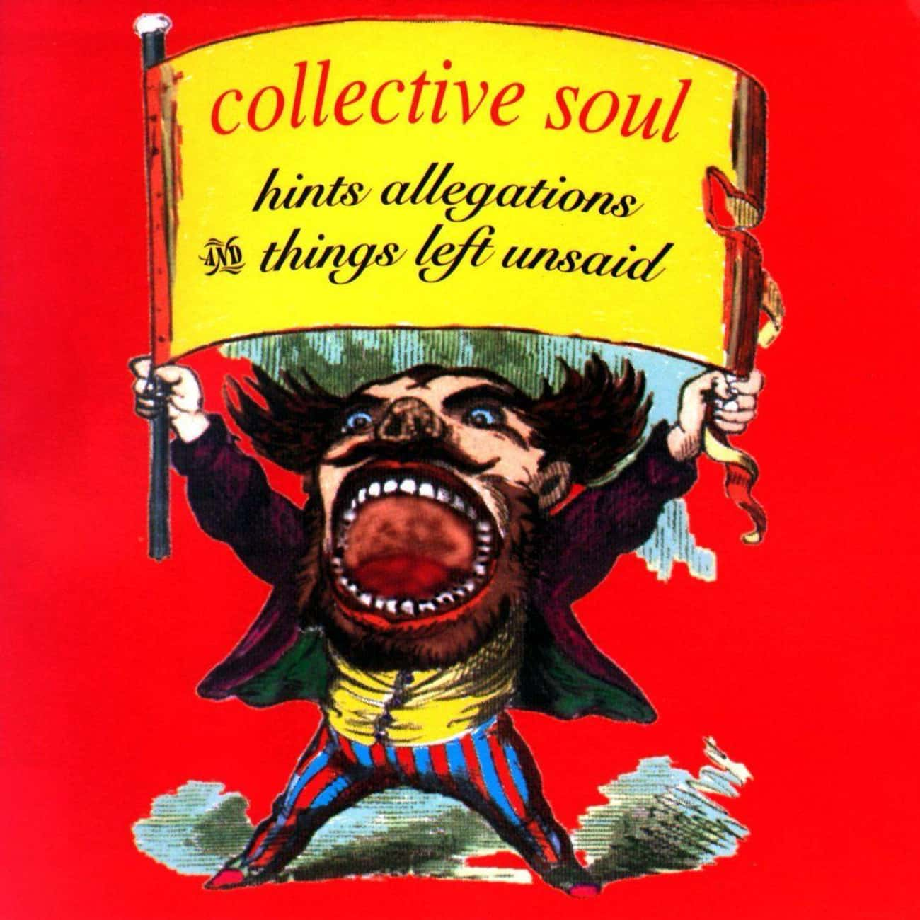 Hints Allegations and Things L is listed (or ranked) 4 on the list The Best Collective Soul Albums of All Time