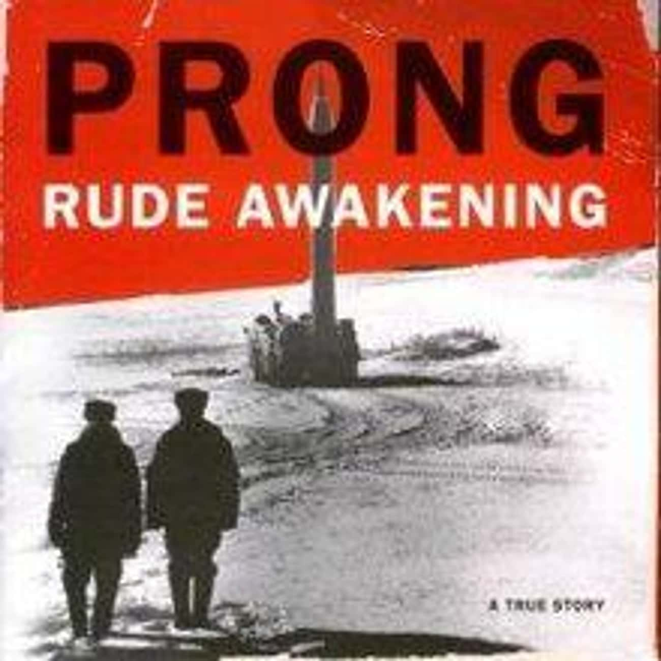 Rude Awakening is listed (or ranked) 2 on the list The Best Prong Albums of All Time