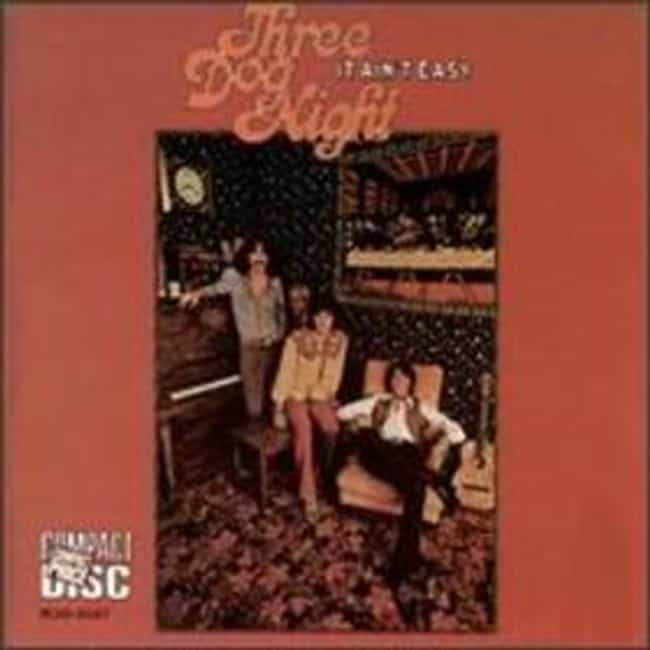 It Ain't Easy is listed (or ranked) 3 on the list The Best Three Dog Night Albums of All Time