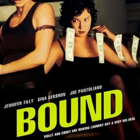 Bound is listed (or ranked) 8 on the list The Best Steamy Thriller Movies, Ranked