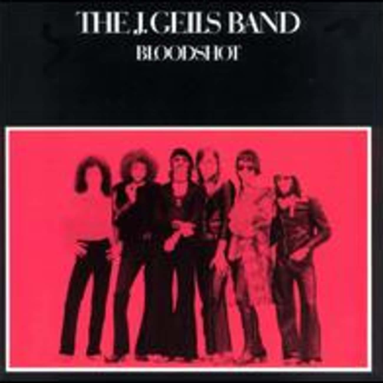 Bloodshot is listed (or ranked) 1 on the list The Best J. Geils Band Albums of All Time