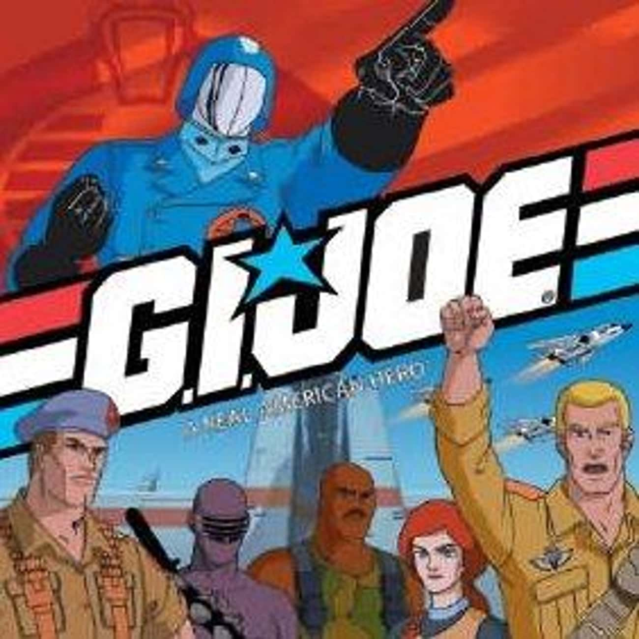 G.I. Joe is listed (or ranked) 3 on the list The Best Toy Commercials of the 80s