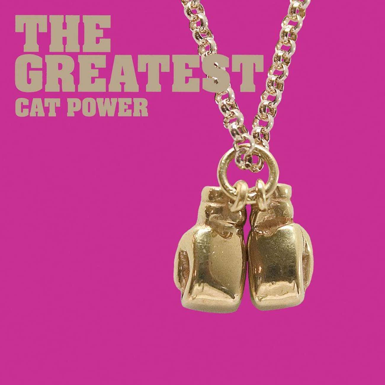 The Greatest is listed (or ranked) 3 on the list The Best Cat Power Albums, Ranked