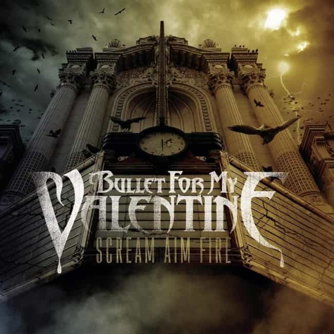 Scream Aim Fire is listed (or ranked) 1 on the list The Best Bullet for My Valentine Albums, Ranked