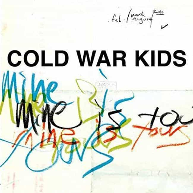 Mine Is Yours is listed (or ranked) 2 on the list The Best Cold War Kids Albums, Ranked